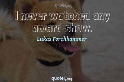 Photo Quote of I never watched any award show.