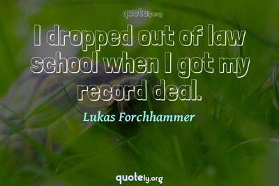 Photo Quote of I dropped out of law school when I got my record deal.