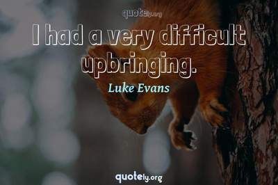 Photo Quote of I had a very difficult upbringing.