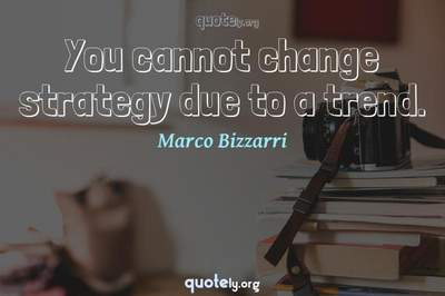 Photo Quote of You cannot change strategy due to a trend.