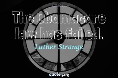 Photo Quote of The Obamacare law has failed.
