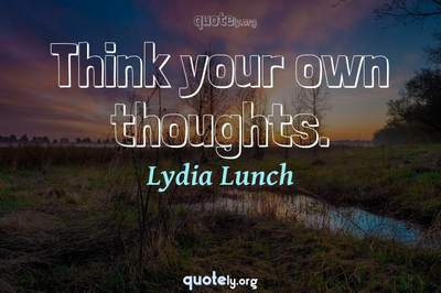 Photo Quote of Think your own thoughts.