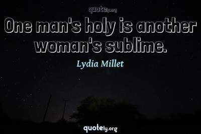 Photo Quote of One man's holy is another woman's sublime.