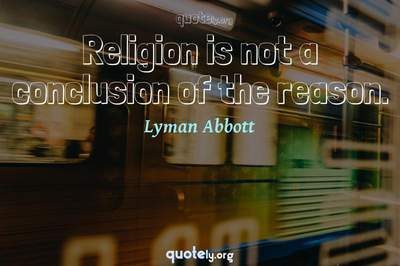 Photo Quote of Religion is not a conclusion of the reason.