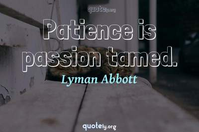 Photo Quote of Patience is passion tamed.