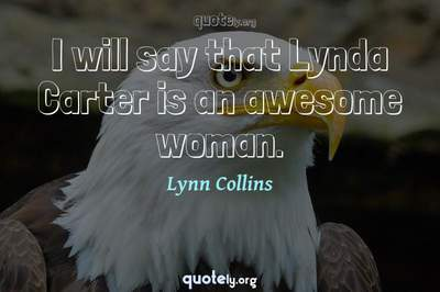 Photo Quote of I will say that Lynda Carter is an awesome woman.