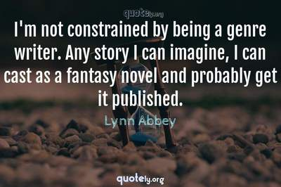 Photo Quote of I'm not constrained by being a genre writer. Any story I can imagine, I can cast as a fantasy novel and probably get it published.