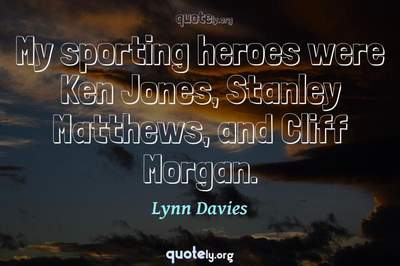 Photo Quote of My sporting heroes were Ken Jones, Stanley Matthews, and Cliff Morgan.