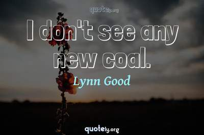 Photo Quote of I don't see any new coal.
