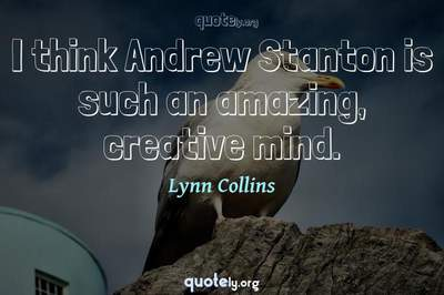 Photo Quote of I think Andrew Stanton is such an amazing, creative mind.
