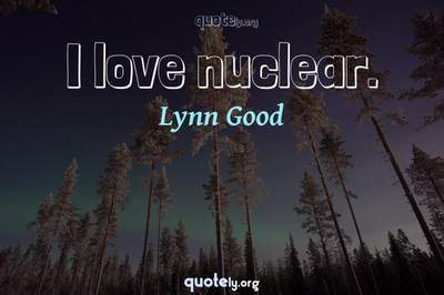 Photo Quote of I love nuclear.