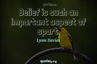 Photo Quote of Belief is such an important aspect of sport.