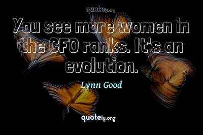 Photo Quote of You see more women in the CFO ranks. It's an evolution.