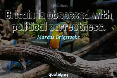 Photo Quote of Britain is obsessed with political correctness.