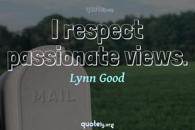 Photo Quote of I respect passionate views.