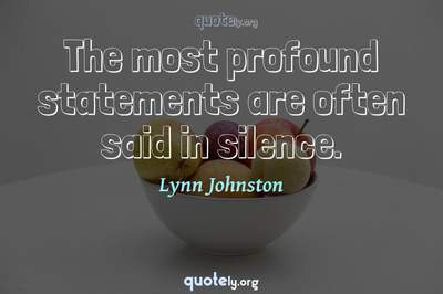 Photo Quote of The most profound statements are often said in silence.
