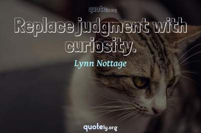 Photo Quote of Replace judgment with curiosity.