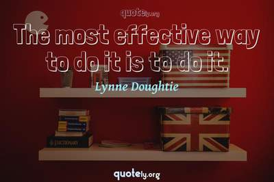 Photo Quote of The most effective way to do it is to do it.