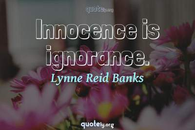 Photo Quote of Innocence is ignorance.