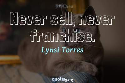 Photo Quote of Never sell, never franchise.