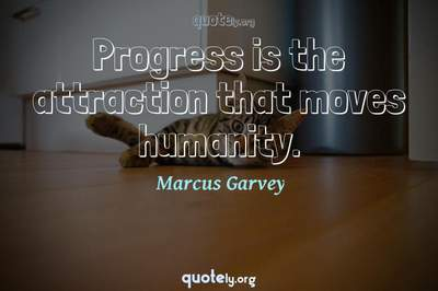 Photo Quote of Progress is the attraction that moves humanity.