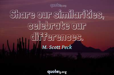 Photo Quote of Share our similarities, celebrate our differences.