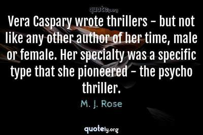 Photo Quote of Vera Caspary wrote thrillers - but not like any other author of her time, male or female. Her specialty was a specific type that she pioneered - the psycho thriller.