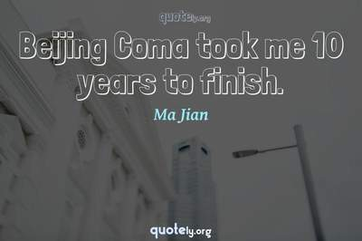 Photo Quote of Beijing Coma took me 10 years to finish.