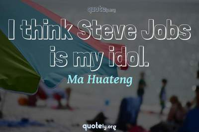 Photo Quote of I think Steve Jobs is my idol.