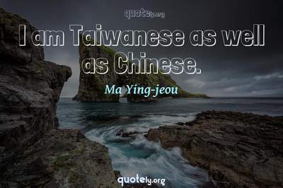 Photo Quote of I am Taiwanese as well as Chinese.