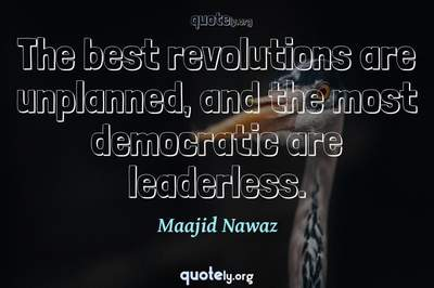 Photo Quote of The best revolutions are unplanned, and the most democratic are leaderless.