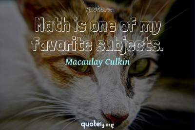 Photo Quote of Math is one of my favorite subjects.