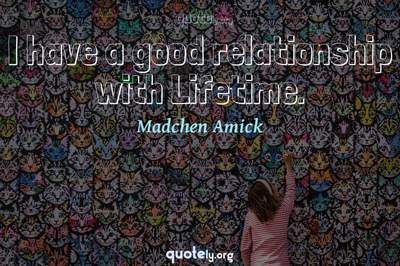 Photo Quote of I have a good relationship with Lifetime.
