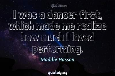 Photo Quote of I was a dancer first, which made me realize how much I loved performing.