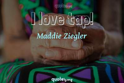 Photo Quote of I love tap!