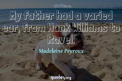 Photo Quote of My father had a varied ear, from Hank Williams to Ravel.