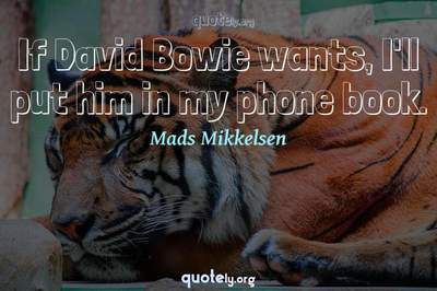 Photo Quote of If David Bowie wants, I'll put him in my phone book.