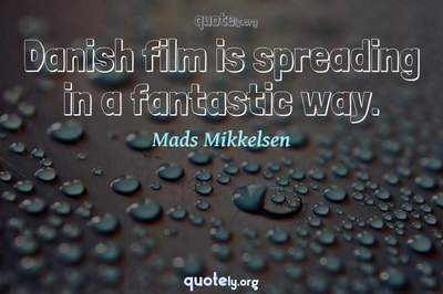 Photo Quote of Danish film is spreading in a fantastic way.