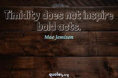 Photo Quote of Timidity does not inspire bold acts.