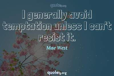 Photo Quote of I generally avoid temptation unless I can't resist it.
