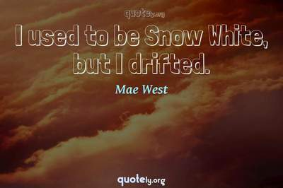 Photo Quote of I used to be Snow White, but I drifted.