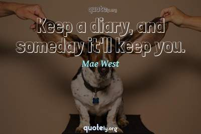 Photo Quote of Keep a diary, and someday it'll keep you.