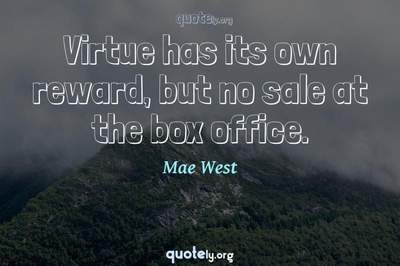 Photo Quote of Virtue has its own reward, but no sale at the box office.