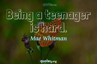 Photo Quote of Being a teenager is hard.