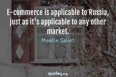 Photo Quote of E-commerce is applicable to Russia, just as it's applicable to any other market.