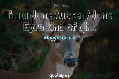 Photo Quote of I'm a Jane Austen/Jane Eyre kind of girl.