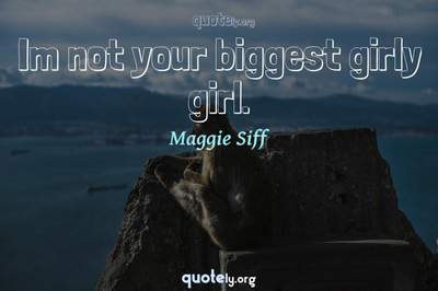 Photo Quote of Im not your biggest girly girl.