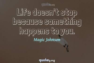 Photo Quote of Life doesn't stop because something happens to you.