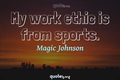 Photo Quote of My work ethic is from sports.