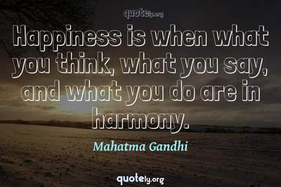 Photo Quote of Happiness is when what you think, what you say, and what you do are in harmony.